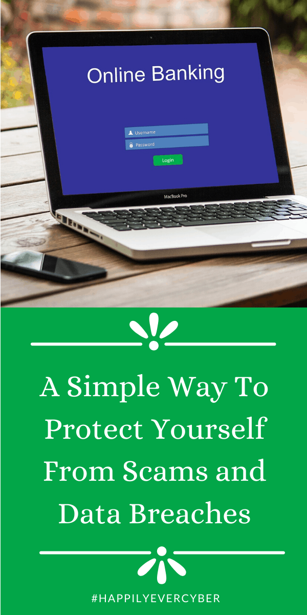 A Simple Way To Protect Yourself From Scams and Data Breaches