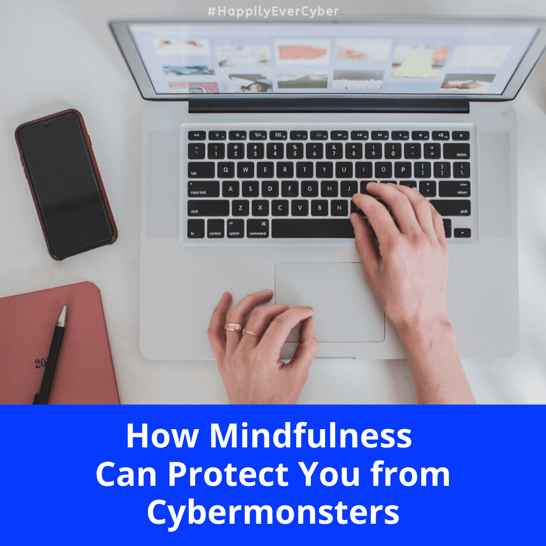 How Mindfulness Can Protect You From Cybermonsters Sandra Estok Cybersecurity - Happily Ever Cyber!