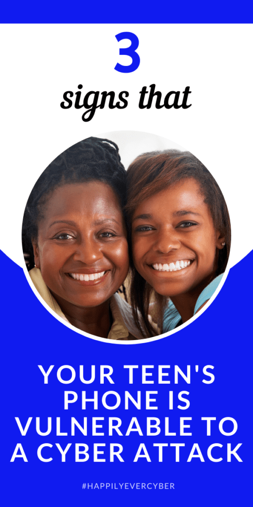 3 signs that your teen's phone is vulnerable to a cyber attack - Happily Ever Cyber! - Way 2 Protect Cybersecurity Expert Sandra Estok