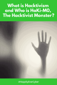 What is Hacktivism and Who is HaKi-M0, The Hacktivist Monster? - Sandra Estok, Cybersecuirty Expert - Happily Ever Cyber! Way2Protect