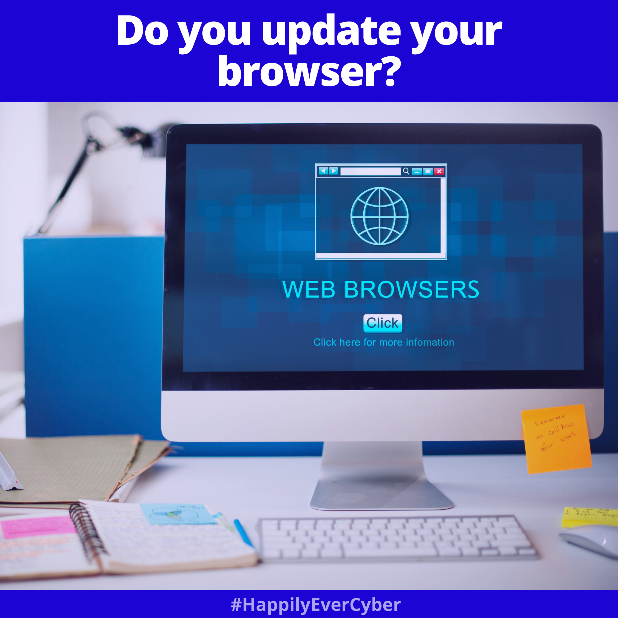 Do you update your browser? cyber security cyber safety protect yourself online Happily Ever Cyber Way2Protect Sandra Estok