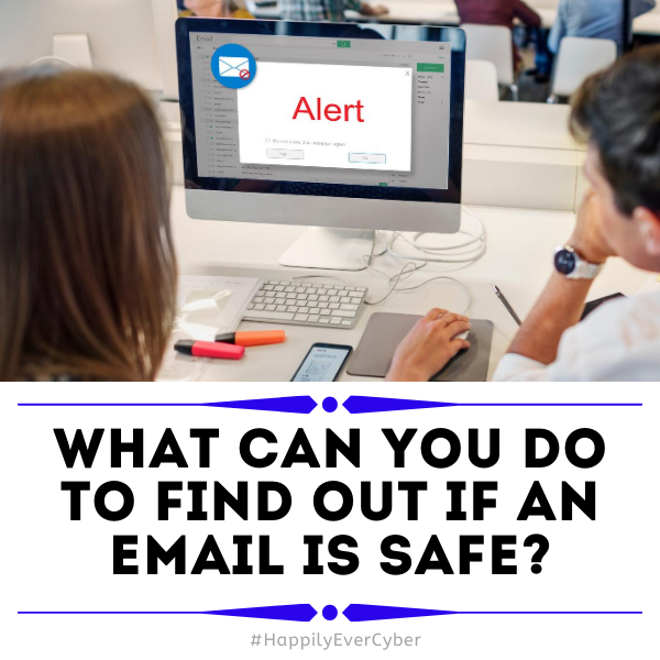 what can you do to find out if an email is safe - sandra estok - cybersecurity - happily ever cyber