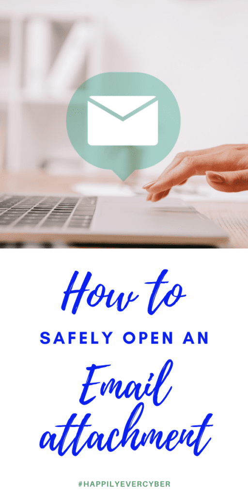 How to Safely Open An Email Attachment - Cyber safety Sandra Estok, Cybersecurity Expert - Happily Ever Cyber! Way2Protect