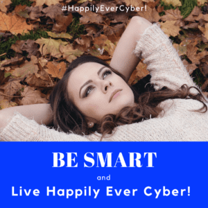 be smart and live happily ever cyber