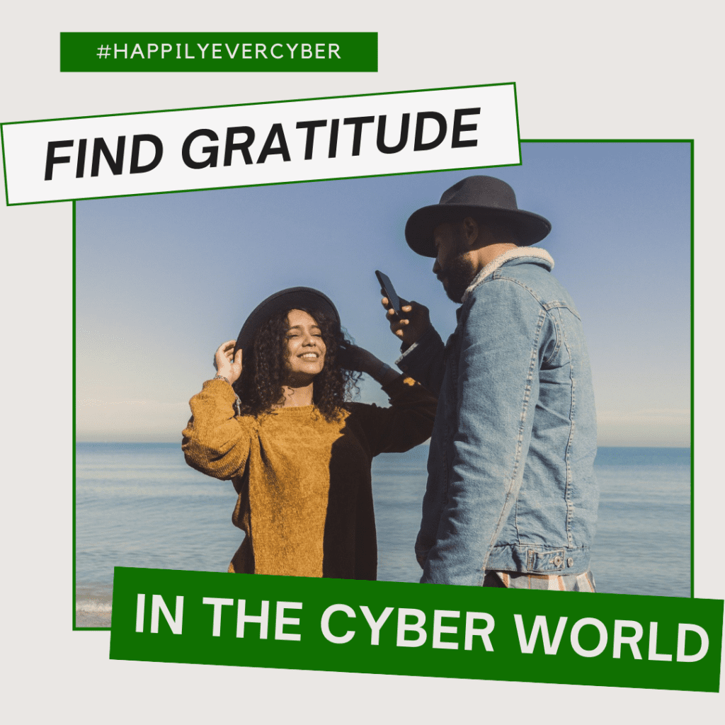 Finding gratitude in the cyber world - cyber mindfulness and gratitude