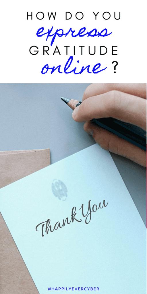 How do you express gratitude online? Cyber gratitude, happily ever cyber