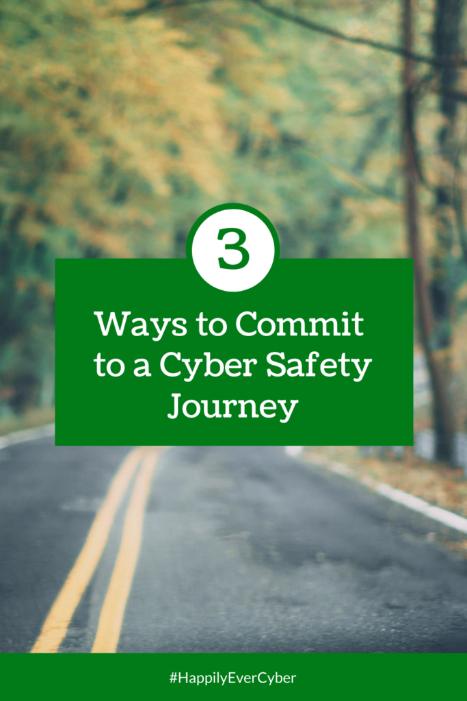 3 Ways to Commit to A Cyber Safety Journey