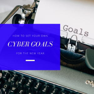 How to Set Your Own Cyber Goals for the New Year