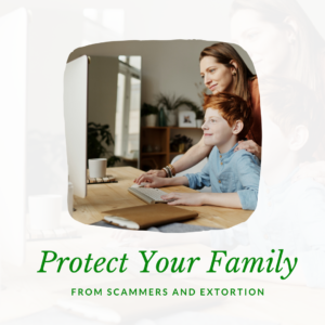Protect Your Family from Scammers and Extortion - Happily Ever Cyber