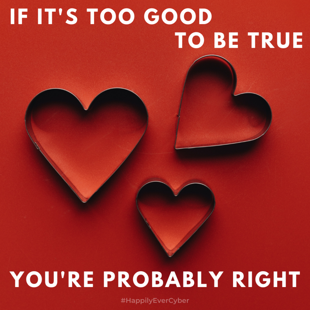 if it's too good to be true, you're probably right - valentines day - love and romance scams