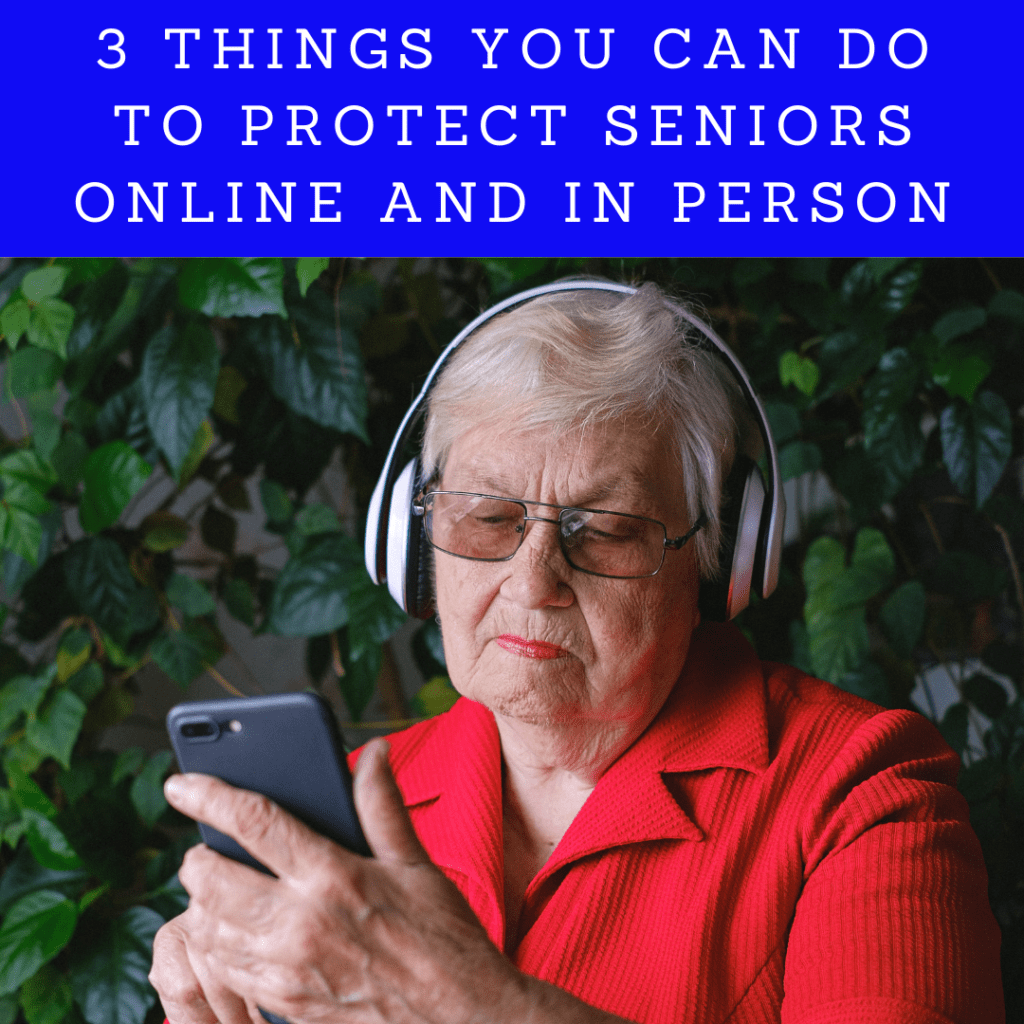 3 things you can do to protect seniors online and in person