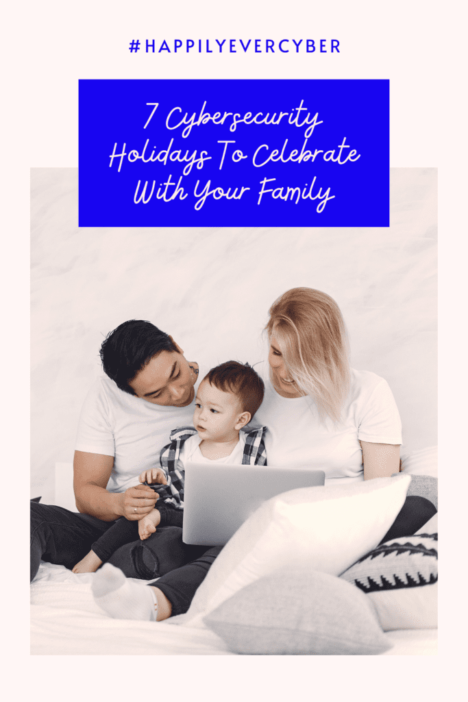 7 Cybersecurity Holidays To Celebrate With Your Family