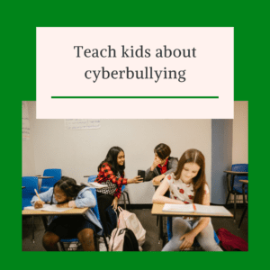 Teach kids about cyberbullying
